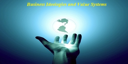 Business Ideologies and Value Systems