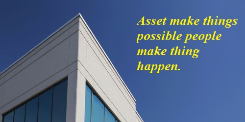 """Asset make things possible people make thing happen""- Explain"