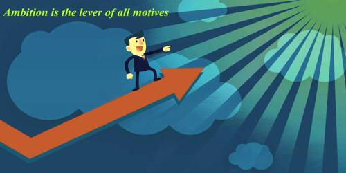 Ambition is the lever of all motives – Explanation