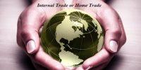 Internal Trade or Home Trade