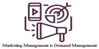 Marketing Management is Demand Management – Statement Explanation