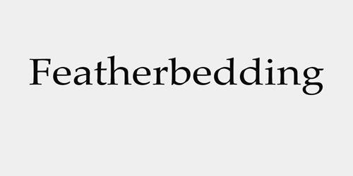 Featherbedding